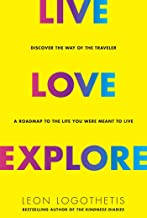 Live, Love, Explore: Discover the Way of the Traveler a Roadmap to the Life You Were Meant to Live (1)