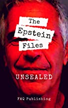 Jeffrey Epstein Files: Unsealed: His Life and Death, Global Elites & The Biggest Scandal in American History