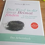 Das Kind In Dir Muss Heimat Finden In Drei Schritten Zum Starken Ich Das Arbeitsbuch Amazon De Stahl Stefanie Bucher