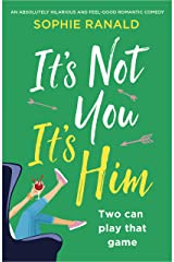 It's Not You, It's Him: An absolutely hilarious and feel good romantic comedy Kindle Edition