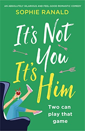 It's Not You It's Him: An absolutely hilarious and feel good romantic comedy (English Edition)