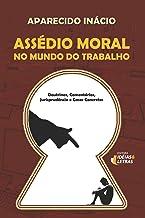 Assédio moral no trabalho: Doutrinas, comentário, jurisprudência e casos concretos