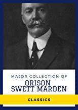 Major Collection of Orison Swett Marden (Annotated): Works Include An Iron Will, Cheerfulness as a Life Power, How to Succ...