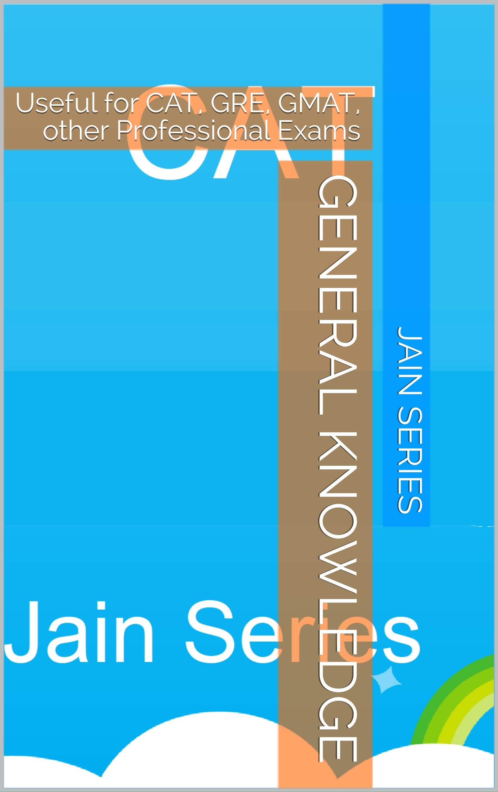 General Knowledge: Useful for CAT, GRE, GMAT, other Professional Exams