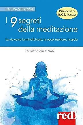 I 9 segreti della meditazione: La via verso la mindfulness, la pace interiore, la gioia