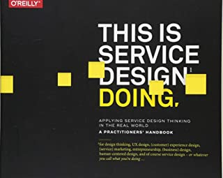 This Is Service Design Doing: Applying Service Design Thinking in the Real World