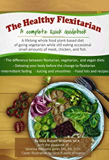 The Healthy Flexitarian: A Lifelong whole food plant-based diet of going vegetarian while still eating occasional small am...