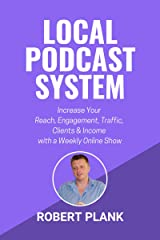 Local Podcast System: Increase Your Reach, Engagement, Traffic, Clients & Income with a Weekly Show Kindle Edition