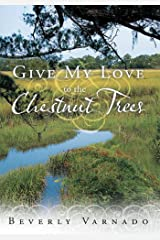 Give My Love to the Chestnut Trees Kindle Edition