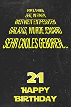 Vor langer Zeit, in einer weit weit entfernten Galaxis wurde jemand sehr cooles geboren...21 Happy Birthday: Liniertes Notizbuch I Grußkarte für den ... Kinder, Freunde, Familie (German Edition)