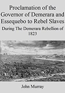 Proclamation of the Governor of Demerara and Essequebo to Rebel Slaves: During The Demerara Rebellion of 1823