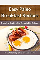 Paleo Breakfast Recipes: Morning Recipes for Delectable Cuisine (The Easy Recipe Book 45) (English Edition) Formato Kindle