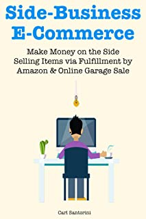 Side-Business E-Commerce: Make Money on the Side Selling Items via Fulfillment by Amazon & Online Garage Sale (bundle) (English Edition)