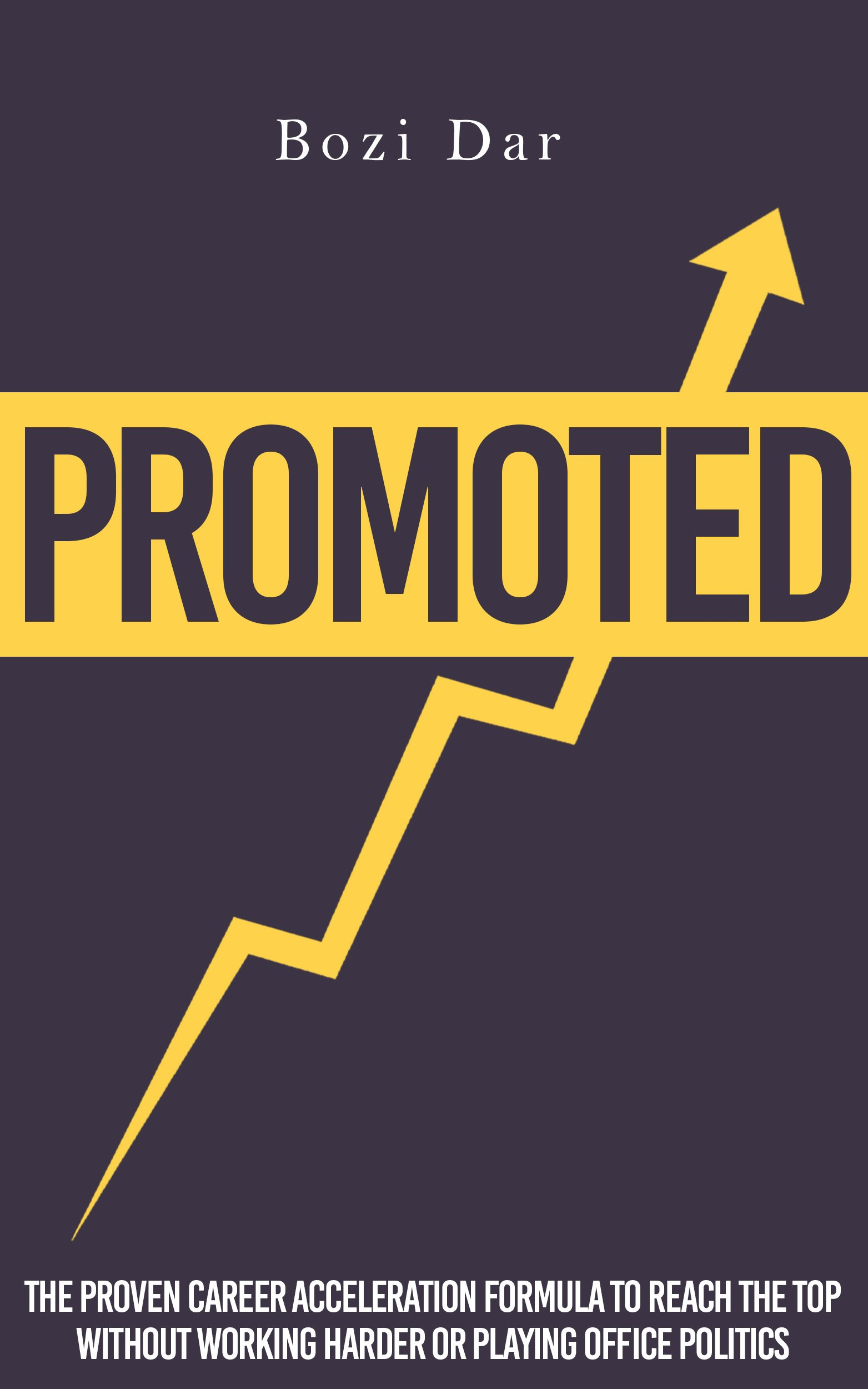 Promoted: The Proven Career Acceleration Formula To Reach The Top Without Working Harder Or Playing Office Politics