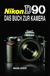 Nikon D90: Das Buch zur Kamera