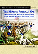 The Mexican-American War: A Primary Source History of the Expansion of the Western Lands of the United States (Primary Sources in American History)