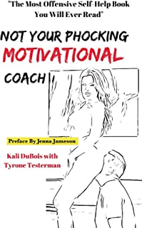 Not Your Phocking MOTIVATIONAL Coach: The Most Offensive Self-Help Book You Will Ever Read