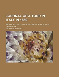 Journal of a Tour in Italy in 1850; With an Account of an Interview with the Hope at the Vatican