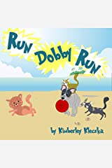 Run Dobby Run: (Fun Rhyming Picture Book/Bedtime Story with a Blue Heeler Cattle Dog About Love, Friendships, And Chasing Cats ... Ages 2-8) Kindle Edition