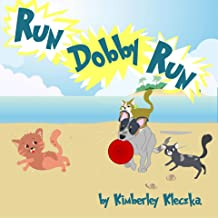 Run Dobby Run: (Fun Rhyming Picture Book/Bedtime Story with a Blue Heeler Cattle Dog About Love, Friendships, And Chasing Cats ... Ages 2-8)