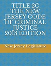 TITLE 2C THE NEW JERSEY CODE OF CRIMINAL JUSTICE 2018 EDITION