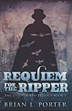 Requiem For The Ripper (The Study In Red Trilogy)