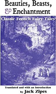 Beauties, Beasts and Enchantment: Classic French Fairy Tales