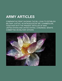 Army Articles; Comparative Print Showing the Bill (S.64) to Establish Military Justice, as Introduced by Mr. Chamberlain, ...
