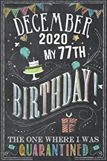 December 2020 My 77th Birthday The One Where I Was Quarantined: 77th Birthday card alternative - notebook journal for wome...