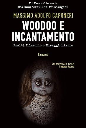 Woodoo e Incantamento: Realtà illusorie e miraggi d'amore (Collana Thriller Psicologici Vol. 2)
