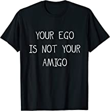 Best your ego is not your amigo Reviews