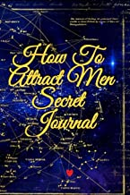 How To Attract Men Secret Journal: Write Down Your Goals, Winning Techniques, Key Lessons, Takeaways, Million Dollar Ideas, Tasks, Action Plans & ... Of Your Law Of Attraction Man Skills
