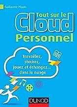 Livres Tout sur le Cloud Personnel : Travaillez, stockez, jouez et échangez... dans le nuage (Hors Collection) PDF