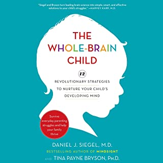 The Whole-Brain Child: 12 Revolutionary Strategies to Nurture Your Child's..