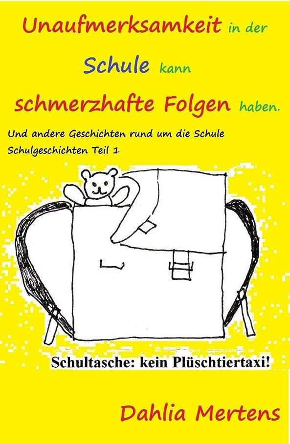 服糸タイマーUnaufmerksamkeit in der Schule kann schmerzhafte Folgen haben. Und andere Geschichten rund um die Schule Schulgeschichten Teil 1 (German Edition)