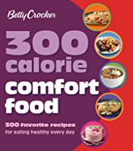 300 Calorie Comfort Food: 300 Favorite Recipes for Eating Healthy Every Day (Betty Crocker Cooking)