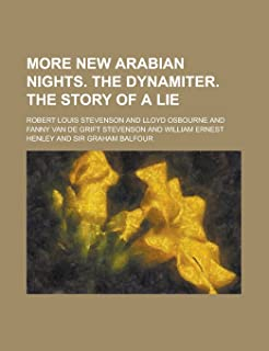 More New Arabian Nights. the Dynamiter. the Story of a Lie