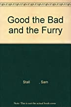 Good the Bad and the Furry