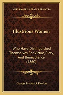 Illustrious Women: Who Have Distinguished Themselves For Virtue, Piety, And Benevolence (1860)