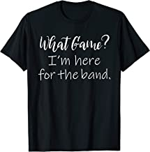 Marching Band Supporter What Game? I'm Here For the Band T-Shirt
