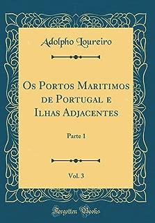 Os Portos Maritimos de Portugal e Ilhas Adjacentes, Vol. 3: Parte 1 (Classic Reprint) (Portuguese Edition)