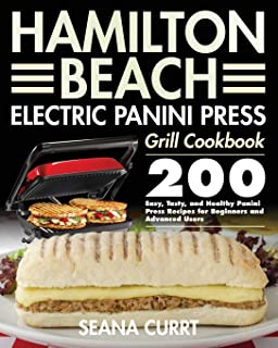 Hamilton Beach Electric Panini Press Grill Cookbook: 200 Easy, Tasty, and Healthy Panini Press Recipes for Beginners and A...