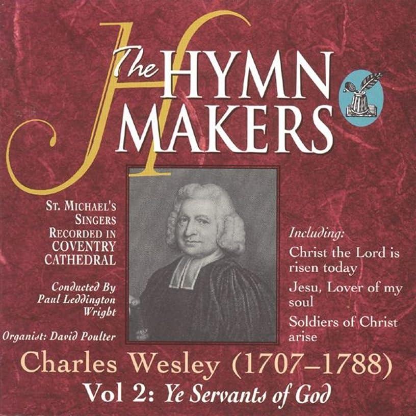 The Hymn Makers: Charles Wesley (Vol. 2, Ye Servants of God)