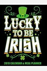 Lucky To Be Irish 2019 Calendar & Meal Planner: Simple and Practical Weekly Schedule Organizer For Celebrating Saint Patrick's Day (Old School 2019 Good Luck Irish Planners) Paperback