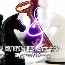 Motivation is the Key: Music While Learning – Classical Music for Creative Thinking, Study Skills, Grey Matter with Classics, Brain Power & Mental Inspiration, Study Music for Mindfulness