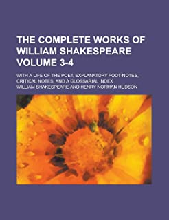 The Complete Works of William Shakespeare; With a Life of the Poet, Explanatory Foot-Notes, Critical Notes, and a Glossari...