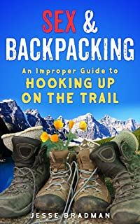 Sex & Backpacking - An Improper Guide to Hooking Up on the Trail