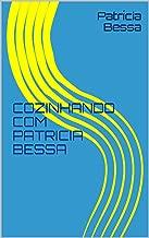 COZINHANDO COM PATRICIA BESSA (Portuguese Edition)