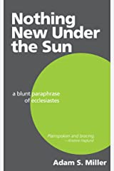 Nothing New Under the Sun: A Blunt Paraphrase of Ecclesiastes Kindle Edition