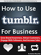 How to Use Tumblr For Business: Strategy to Grow Brand Awareness, Attract Customers, Engage With Followers, And Increase Sales